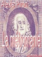 La métromanie ebook by Alexis Piron