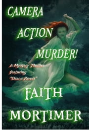 "Camera...Action...Murder! - The ""Diana Rivers"" Mysteries, #4 ebook by Faith Mortimer"