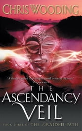 The Ascendancy Veil - Book Three of the Braided Path ebook by Chris Wooding