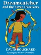 Dreamcatcher and the Seven Deceivers ebook by David Bouchard, Kristy Cameron