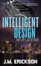Intelligent Design: Revelations ebook by J. M. Erickson