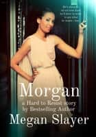 Morgan - Hard to Resist, #1 ebook by Megan Slayer