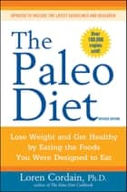 The Paleo Diet Revised - Lose Weight and Get Healthy by Eating the Foods You Were Designed to Eat ebook by Loren Cordain