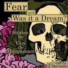 Fear and Was It a Dream? - Stories: Classic Tales Edition audiobook by Guy de Maupassant