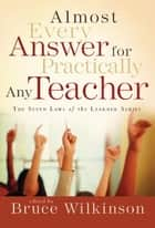 Almost Every Answer for Practically Any Teacher - The Seven Laws of the Learner Series ebook by Bruce Wilkinson