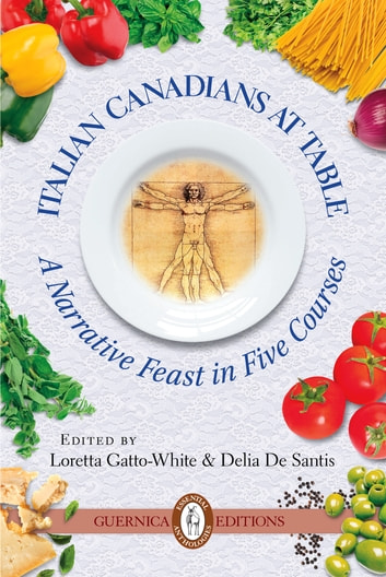 Italian Canadians at Table - A Narrative Feast in Five Courses ebook by