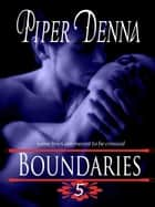 Boundaries Part 5 - Boundaries, #5 ebook by Piper Denna
