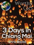 3 Days in Chiang Mai ekitaplar by Chris Backe