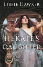 Hekate's Daughter - A Novella ebook by Libbie Hawker