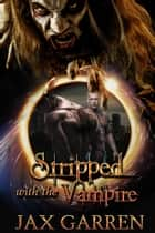 Stripped with the Vampire ebook by Jax Garren