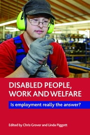 Disabled people, work and welfare - Is employment really the answer? ebook by Piggott, Linda, Grover,...