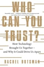 Who Can You Trust? - How Technology Brought Us Together – and Why It Could Drive Us Apart eBook by Rachel Botsman