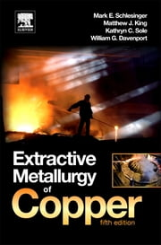 Extractive Metallurgy of Copper ebook by Mark E. Schlesinger,Matthew J. King,Kathryn C. Sole,William G. Davenport