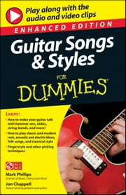 Guitar Songs and Styles For Dummies, Enhanced Edition ebook by Mark Phillips,Jon Chappell