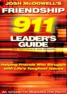 Friendship 911 Leader's Guide - Helping Friends Who Struggle with Life's Toughest Issues ebook by Josh McDowell