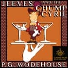 Jeeves and the Chump Cyril - Classic Tales Edition audiobook by P.G. Wodehouse