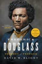 Frederick Douglass - Prophet of Freedom ebook by David W. Blight