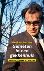 Genieten in een gekkenhuis ebook by Godfried Bomans
