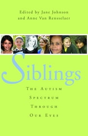 Siblings - The Autism Spectrum Through Our Eyes ebook by
