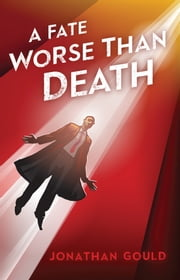 A Fate Worse Than Death ebook by Jonathan Gould