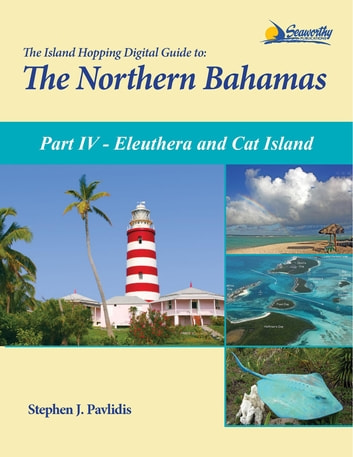 The Island Hopping Digital Guide To The Northern Bahamas - Part IV - Eleuthera and Cat Island - Including Half Moon Cay (Little San Salvador) ebook by Stephen J Pavlidis