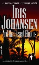 And the Desert Blooms ebook by Iris Johansen