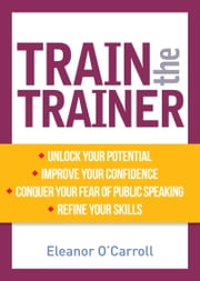 Train the Trainer: Unlock your potential as a professional trainer ebook by Eleanor O'Carroll