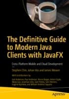 The Definitive Guide to Modern Java Clients with JavaFX - Cross-Platform Mobile and Cloud Development ebook by Stephen Chin, Johan Vos, James Weaver,...