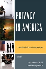 Privacy in America - Interdisciplinary Perspectives ebook by William Aspray,Philip Doty