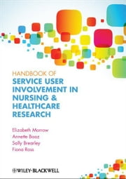 Handbook of User Involvement in Nursing and Healthcare Research ebook by Elizabeth Morrow,Annette  Boaz,Fiona Mary Ross,Sally  Brearley