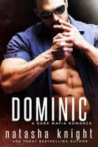 Dominic: a Dark Mafia Romance - Benedetti Brothers, #2 ebook by Natasha Knight