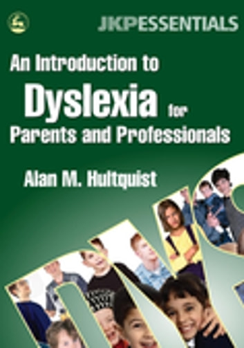An Introduction to Dyslexia for Parents and Professionals ebook by Alan M. Hultquist