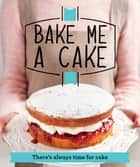 Bake Me a Cake - There's always time for cake ebook by Good Housekeeping Institute