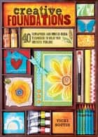 Creative Foundations - 40 Scrapbook and Mixed-Media Techniques to Build Your Artistic Toolbox ebook by Vicki Boutin