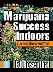 Marijuana Success Indoors - Garden Tours and Tips ebook by Ed Rosenthal