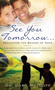 See You Tomorrow ... Reclaiming the Beacon of Hope ebook by Gary Matloff