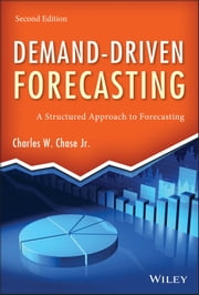 Demand-Driven Forecasting - A Structured Approach to Forecasting ebook by Charles W. Chase