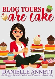 Blog Tours are Cake ebook by Danielle Annett