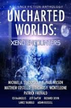 Uncharted Worlds: Xeno Encounters - Uncharted Worlds ebook by Michael Stackpole, Jeff DePew, Matthew Costello,...