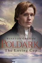 The Loving Cup: A Poldark Novel 10 ebook by Winston Graham