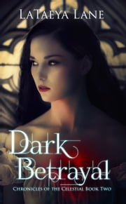 Dark Betrayal:Chronicles of the Celestial Book two ebook by LaTaeya Lane