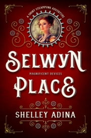 Selwyn Place - A short steampunk adventure ebook by Shelley Adina