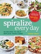 Spiralize Everyday - 80 recipes to help replace your carbs ebook by