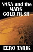NASA and the Mars Gold Rush ebook by Eero Tarik