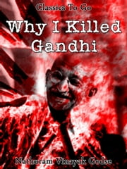 Why I killed Gandhi - Revised Edition of Original Version ebook by Nathuram Vinayak Godse