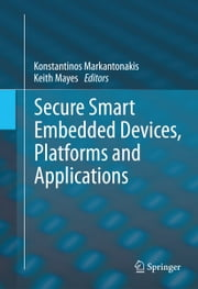 Secure Smart Embedded Devices, Platforms and Applications ebook by Konstantinos Markantonakis,Dr. Keith Mayes