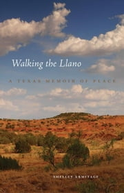 Walking the Llano - A Texas Memoir of Place ebook by Shelley Armitage