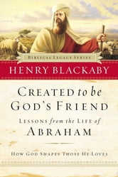Created to Be God's Friend - How God Shapes Those He Loves ebook by Henry Blackaby