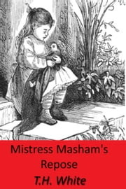 Mistress Masham's Repose ebook by T.H. White