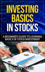 INVESTING BASICS IN STOCKS N7 V N-á A BEGINNER'S GUIDE TO LEARNING BASICS OF STOCK INVESTMENT ebook by Jenny Davis